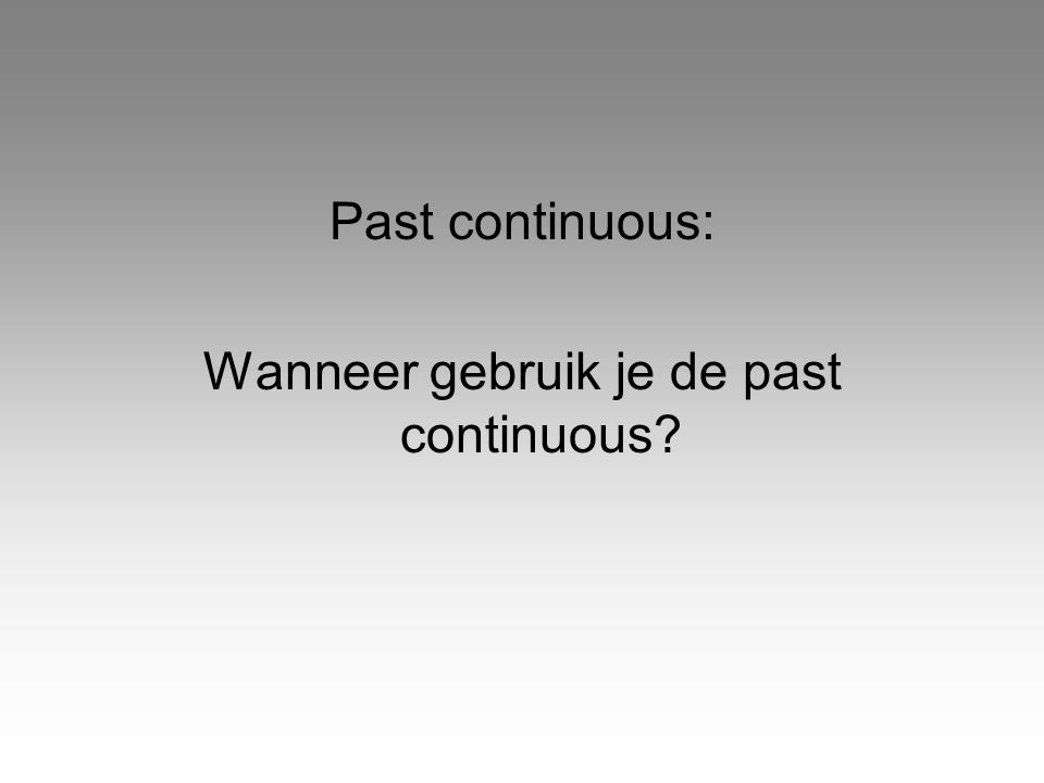 Past continuous: Wanneer gebruik je de past continuous?