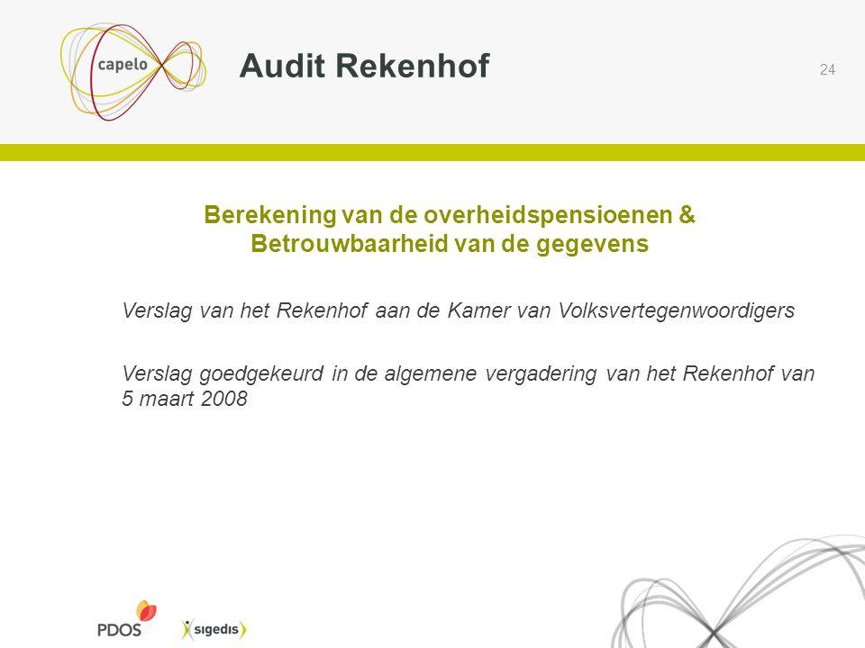 24 Audit Rekenhof Berekening van de overheidspensioenen & Betrouwbaarheid van de gegevens Verslag van het Rekenhof aan de Kamer van Volksvertegenwoord