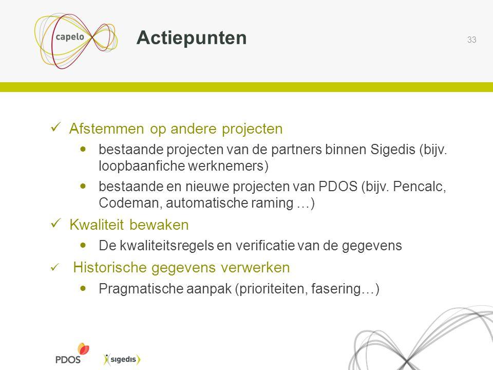 33 Actiepunten  Afstemmen op andere projecten  bestaande projecten van de partners binnen Sigedis (bijv. loopbaanfiche werknemers)  bestaande en ni