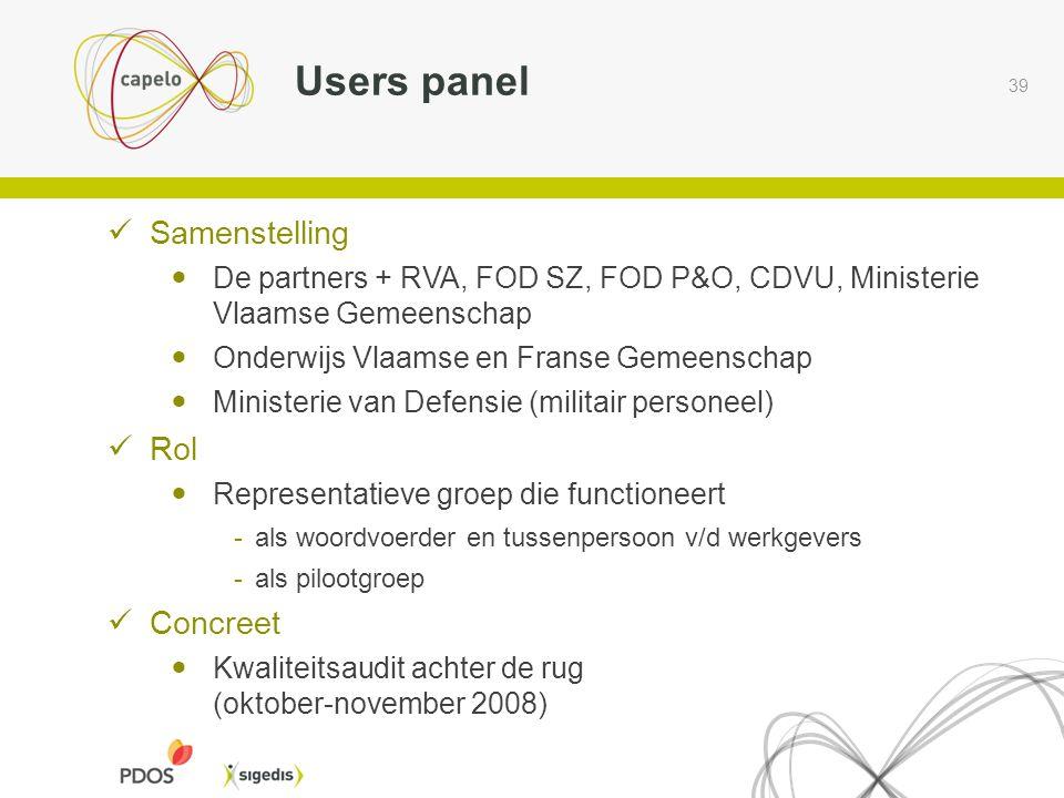 39 Users panel  Samenstelling  De partners + RVA, FOD SZ, FOD P&O, CDVU, Ministerie Vlaamse Gemeenschap  Onderwijs Vlaamse en Franse Gemeenschap 