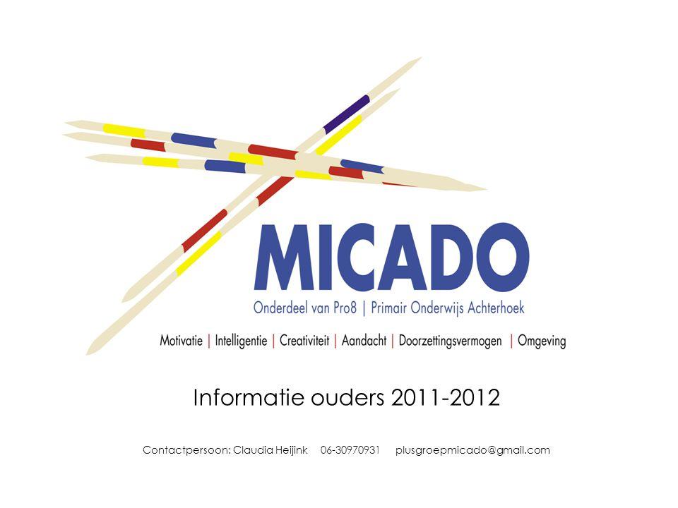 Informatie ouders 2011-2012 Contactpersoon: Claudia Heijink 06-30970931 plusgroepmicado@gmail.com
