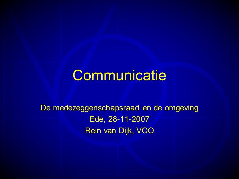 Communicatie De medezeggenschapsraad en de omgeving Ede, 28-11-2007 Rein van Dijk, VOO