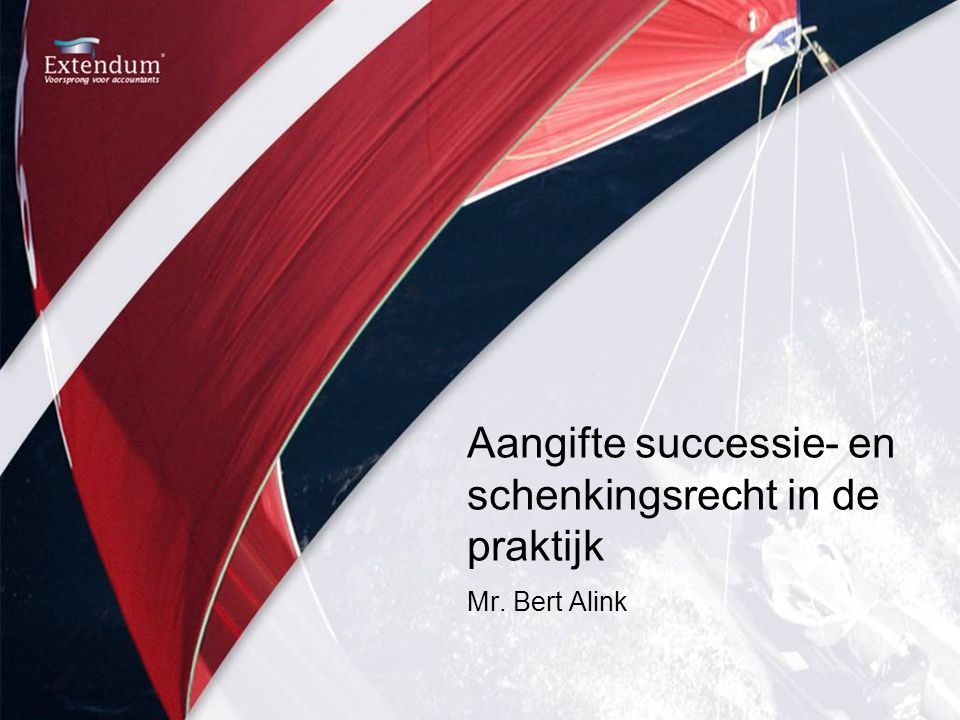 www.extendum.nl Wie doet aangifte successierecht •Ieder die is uitgenodigd tot het doen van aangifte (art.