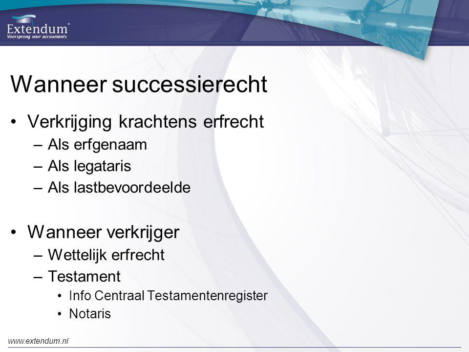 www.extendum.nl Wanneer successierecht •Verkrijging krachtens erfrecht –Als erfgenaam –Als legataris –Als lastbevoordeelde •Wanneer verkrijger –Wettel