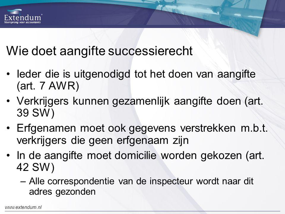 www.extendum.nl Wie doet aangifte successierecht •Ieder die is uitgenodigd tot het doen van aangifte (art. 7 AWR) •Verkrijgers kunnen gezamenlijk aang