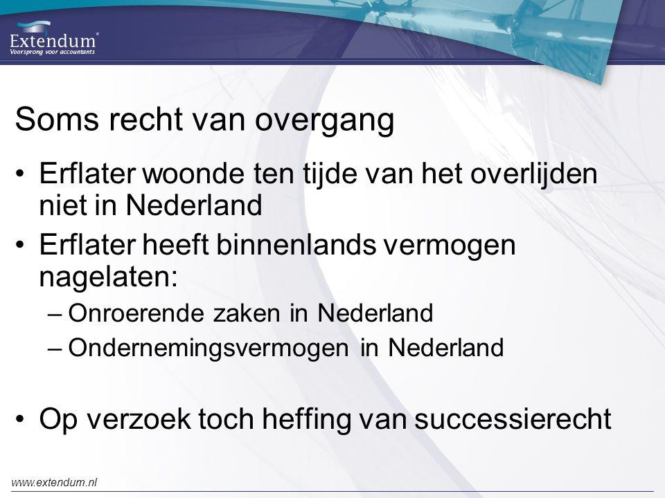 www.extendum.nl Soms recht van overgang •Erflater woonde ten tijde van het overlijden niet in Nederland •Erflater heeft binnenlands vermogen nagelaten: –Onroerende zaken in Nederland –Ondernemingsvermogen in Nederland •Op verzoek toch heffing van successierecht