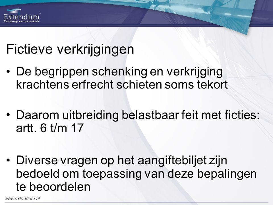 www.extendum.nl Fictieve verkrijgingen •De begrippen schenking en verkrijging krachtens erfrecht schieten soms tekort •Daarom uitbreiding belastbaar feit met ficties: artt.