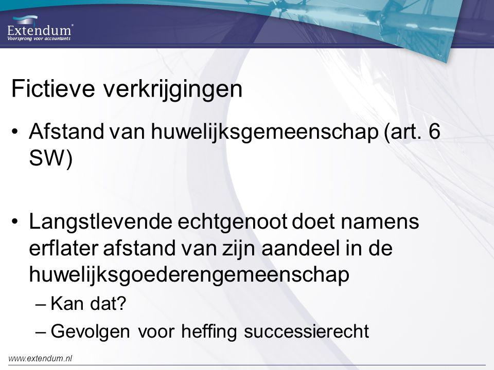 www.extendum.nl Fictieve verkrijgingen •Afstand van huwelijksgemeenschap (art. 6 SW) •Langstlevende echtgenoot doet namens erflater afstand van zijn a