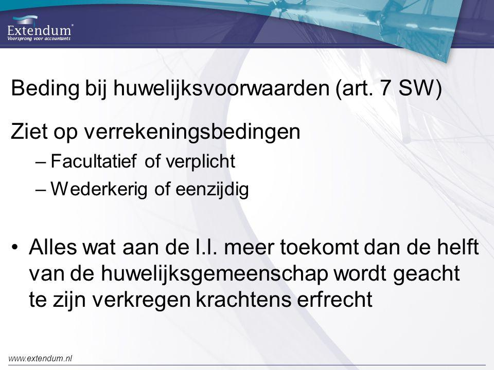 www.extendum.nl Beding bij huwelijksvoorwaarden (art. 7 SW) Ziet op verrekeningsbedingen –Facultatief of verplicht –Wederkerig of eenzijdig •Alles wat