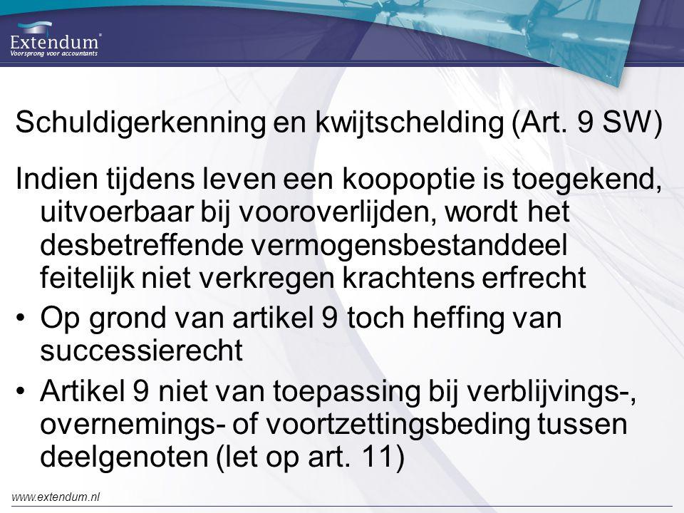 www.extendum.nl Schuldigerkenning en kwijtschelding (Art. 9 SW) Indien tijdens leven een koopoptie is toegekend, uitvoerbaar bij vooroverlijden, wordt