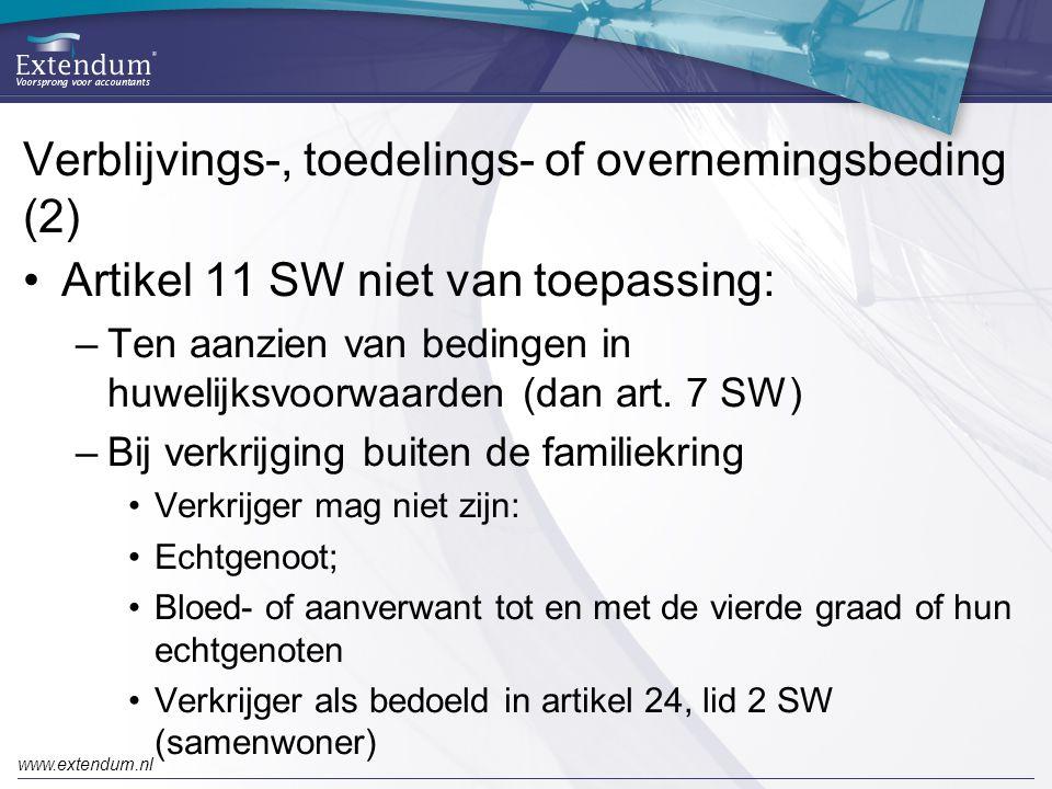 www.extendum.nl Verblijvings-, toedelings- of overnemingsbeding (2) •Artikel 11 SW niet van toepassing: –Ten aanzien van bedingen in huwelijksvoorwaar