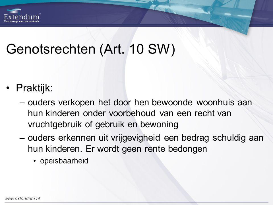 www.extendum.nl Genotsrechten (Art. 10 SW) •Praktijk: –ouders verkopen het door hen bewoonde woonhuis aan hun kinderen onder voorbehoud van een recht
