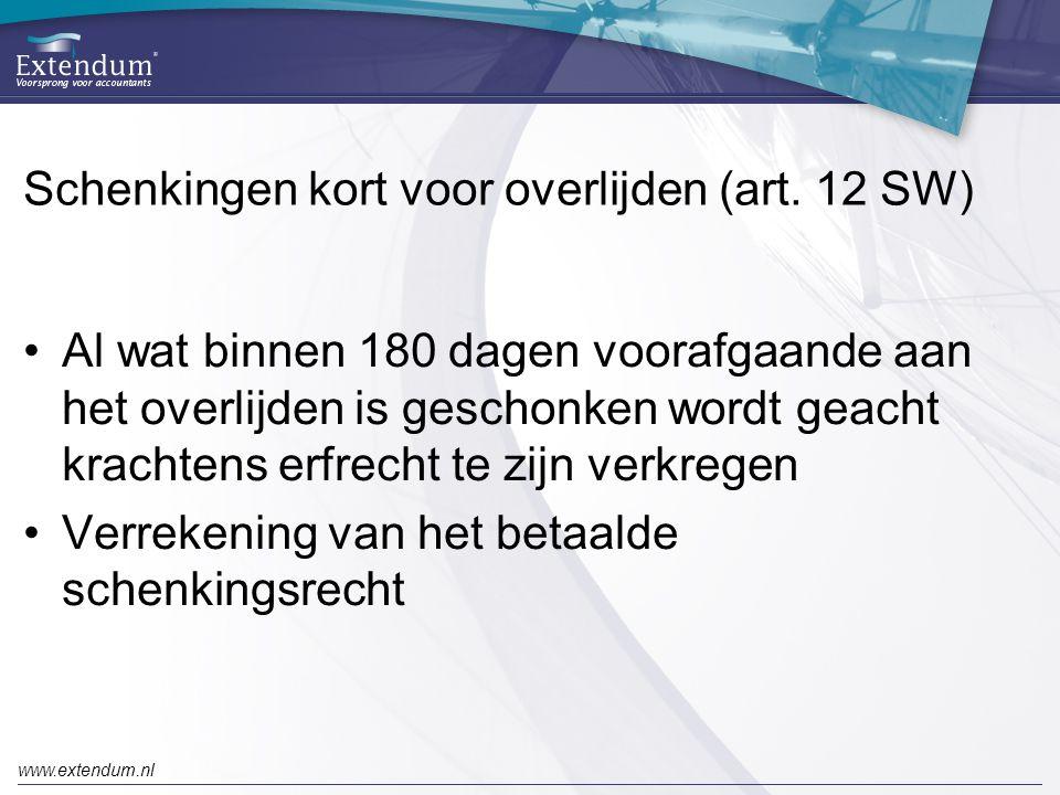 www.extendum.nl Schenkingen kort voor overlijden (art. 12 SW) •Al wat binnen 180 dagen voorafgaande aan het overlijden is geschonken wordt geacht krac