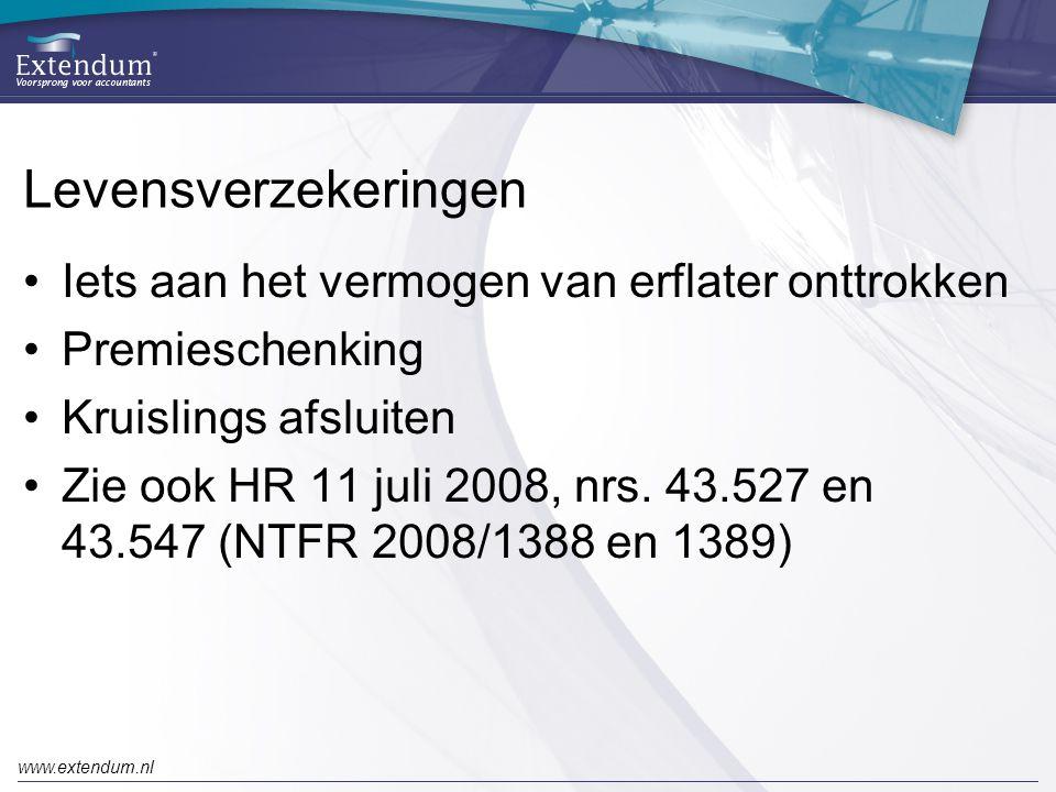 www.extendum.nl Levensverzekeringen •Iets aan het vermogen van erflater onttrokken •Premieschenking •Kruislings afsluiten •Zie ook HR 11 juli 2008, nr