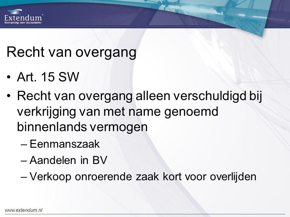 www.extendum.nl Recht van overgang •Art. 15 SW •Recht van overgang alleen verschuldigd bij verkrijging van met name genoemd binnenlands vermogen –Eenm