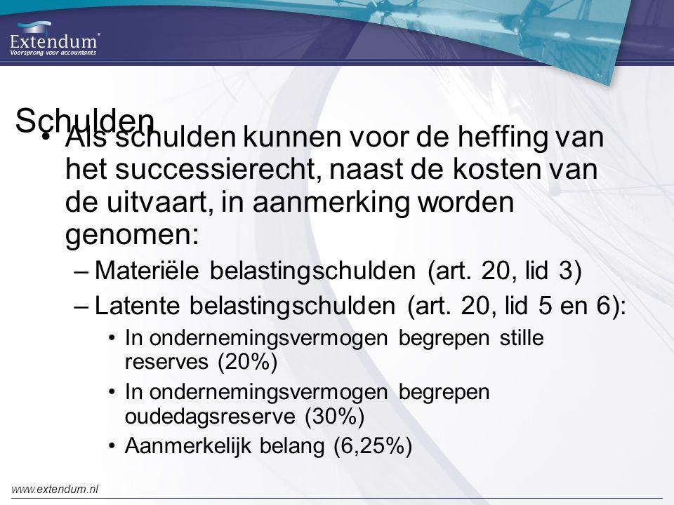 www.extendum.nl Schulden •Als schulden kunnen voor de heffing van het successierecht, naast de kosten van de uitvaart, in aanmerking worden genomen: –