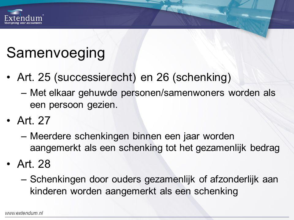 www.extendum.nl Samenvoeging •Art. 25 (successierecht) en 26 (schenking) –Met elkaar gehuwde personen/samenwoners worden als een persoon gezien. •Art.
