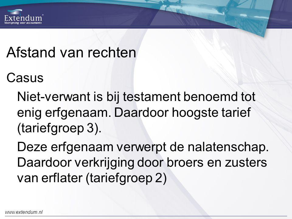 www.extendum.nl Afstand van rechten Casus Niet-verwant is bij testament benoemd tot enig erfgenaam. Daardoor hoogste tarief (tariefgroep 3). Deze erfg