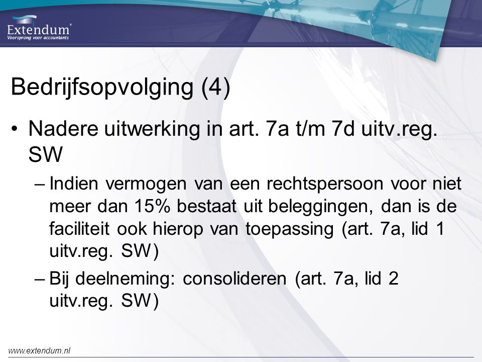 www.extendum.nl Bedrijfsopvolging (4) •Nadere uitwerking in art.