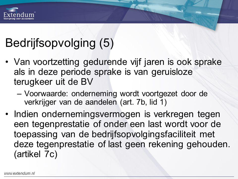 www.extendum.nl Bedrijfsopvolging (5) •Van voortzetting gedurende vijf jaren is ook sprake als in deze periode sprake is van geruisloze terugkeer uit de BV –Voorwaarde: onderneming wordt voortgezet door de verkrijger van de aandelen (art.