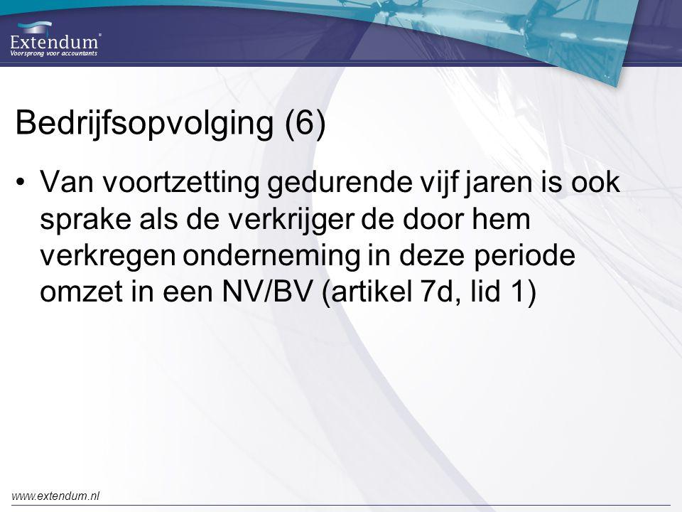 www.extendum.nl Bedrijfsopvolging (6) •Van voortzetting gedurende vijf jaren is ook sprake als de verkrijger de door hem verkregen onderneming in deze