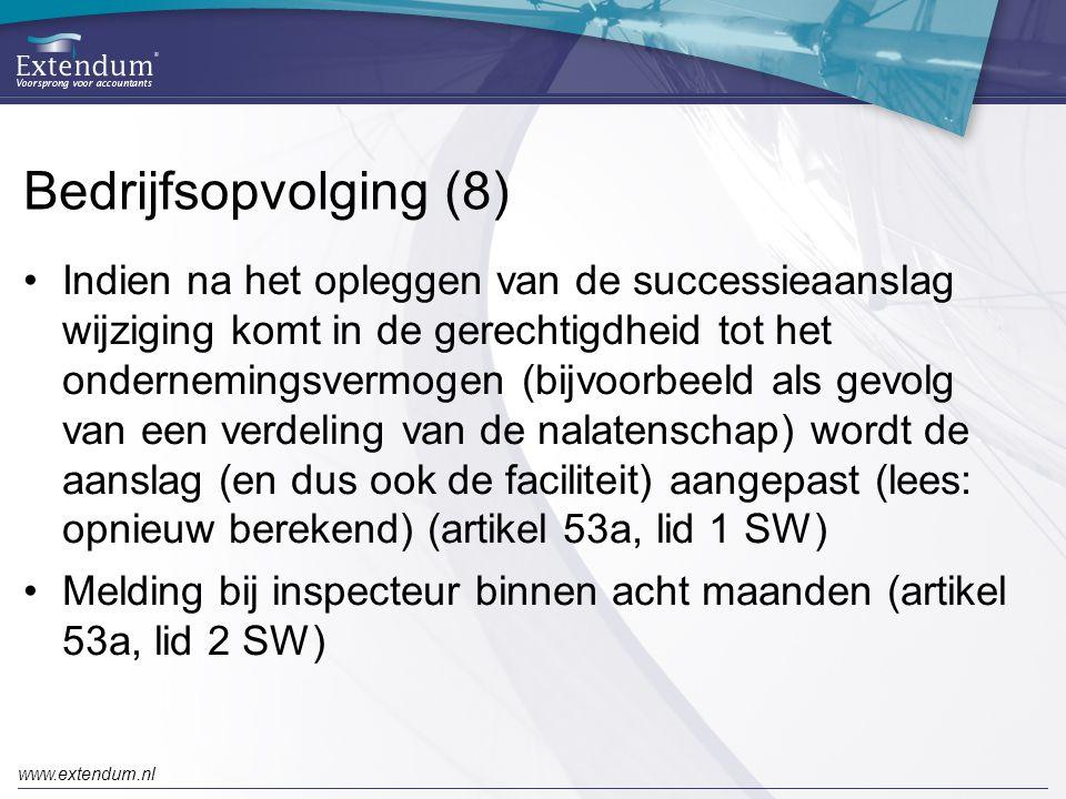 www.extendum.nl Bedrijfsopvolging (8) •Indien na het opleggen van de successieaanslag wijziging komt in de gerechtigdheid tot het ondernemingsvermogen