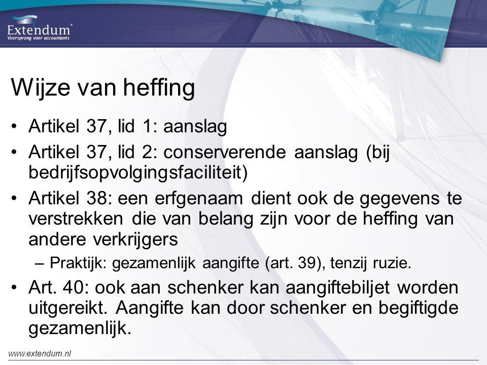 www.extendum.nl Wijze van heffing •Artikel 37, lid 1: aanslag •Artikel 37, lid 2: conserverende aanslag (bij bedrijfsopvolgingsfaciliteit) •Artikel 38: een erfgenaam dient ook de gegevens te verstrekken die van belang zijn voor de heffing van andere verkrijgers –Praktijk: gezamenlijk aangifte (art.