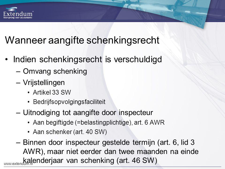 www.extendum.nl Wanneer aangifte schenkingsrecht •Indien schenkingsrecht is verschuldigd –Omvang schenking –Vrijstellingen •Artikel 33 SW •Bedrijfsopvolgingsfaciliteit –Uitnodiging tot aangifte door inspecteur •Aan begiftigde (=belastingplichtige), art.