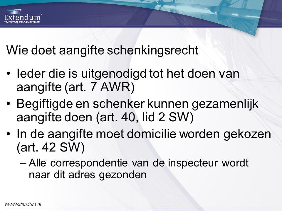 www.extendum.nl Wie doet aangifte schenkingsrecht •Ieder die is uitgenodigd tot het doen van aangifte (art. 7 AWR) •Begiftigde en schenker kunnen geza