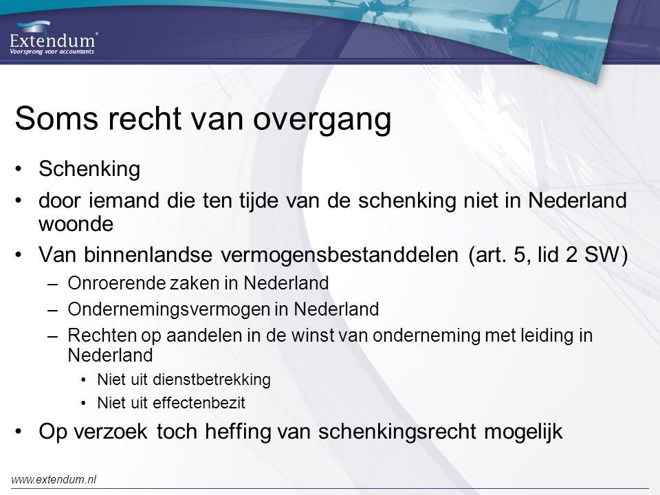 www.extendum.nl Soms recht van overgang •Schenking •door iemand die ten tijde van de schenking niet in Nederland woonde •Van binnenlandse vermogensbestanddelen (art.
