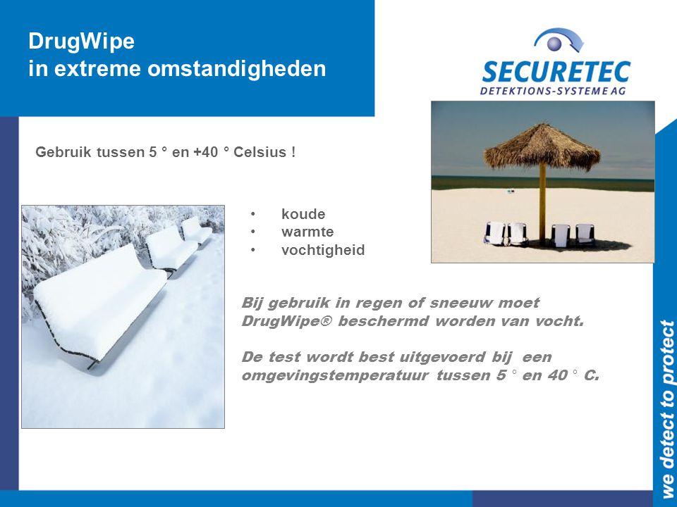 DrugWipe in extreme omstandigheden • koude • warmte • vochtigheid Gebruik tussen 5 ° en +40 ° Celsius ! Bij gebruik in regen of sneeuw moet DrugWipe®