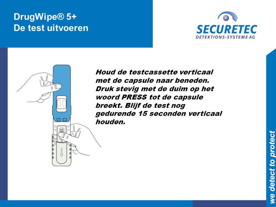 DrugWipe® 5+ De test uitvoeren Houd de testcassette verticaal met de capsule naar beneden. Druk stevig met de duim op het woord PRESS tot de capsule b