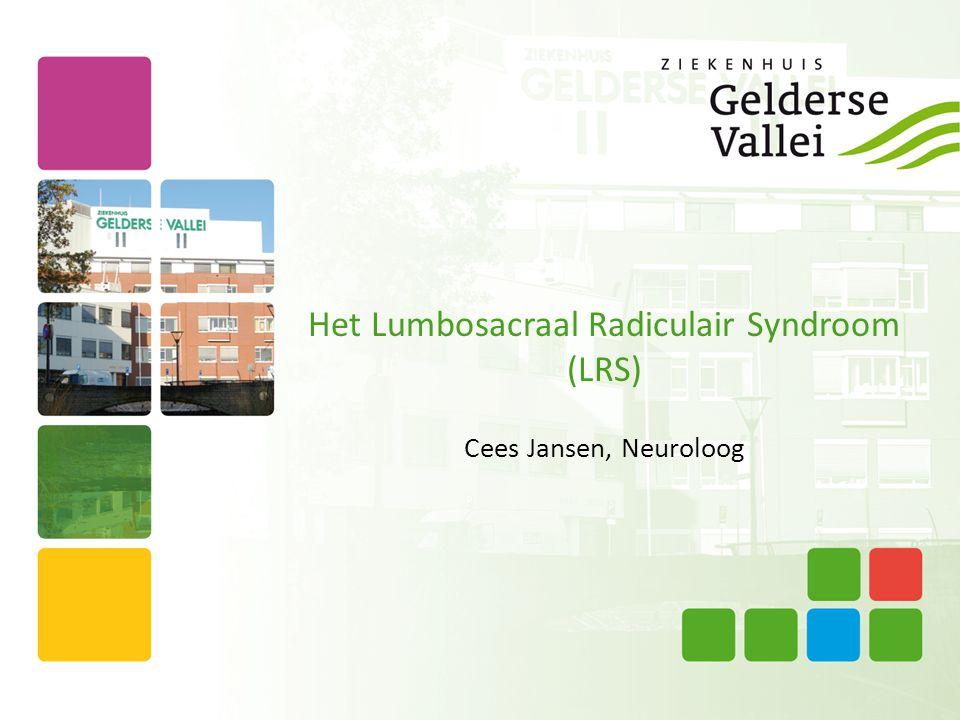 Het Lumbosacraal Radiculair Syndroom (LRS) Cees Jansen, Neuroloog