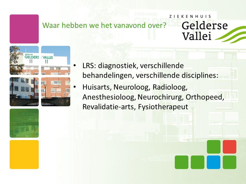Waar hebben we het vanavond over? • LRS: diagnostiek, verschillende behandelingen, verschillende disciplines: • Huisarts, Neuroloog, Radioloog, Anesth