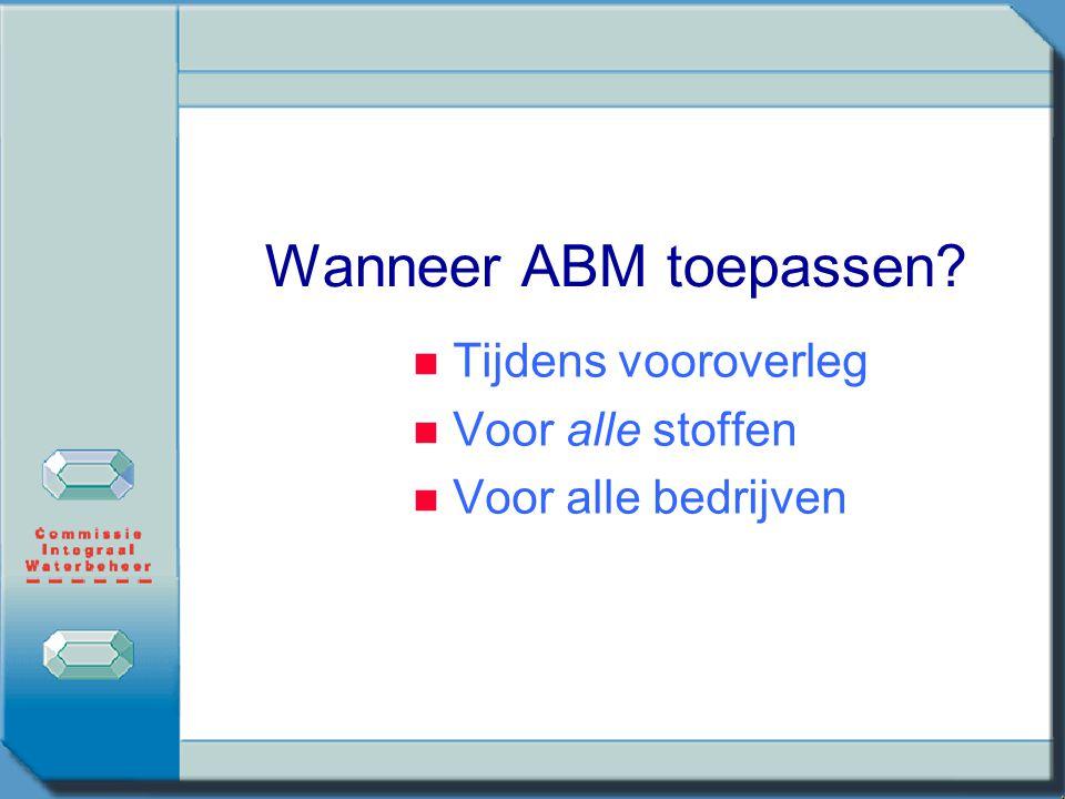 werkveld ABM suggesties saneringsinspanning: BBTBUT IT vergunning keuze maatregel 1) milieubezwaarlijkheid van stoffen 2) hoeveelheid van stoffen 3) k