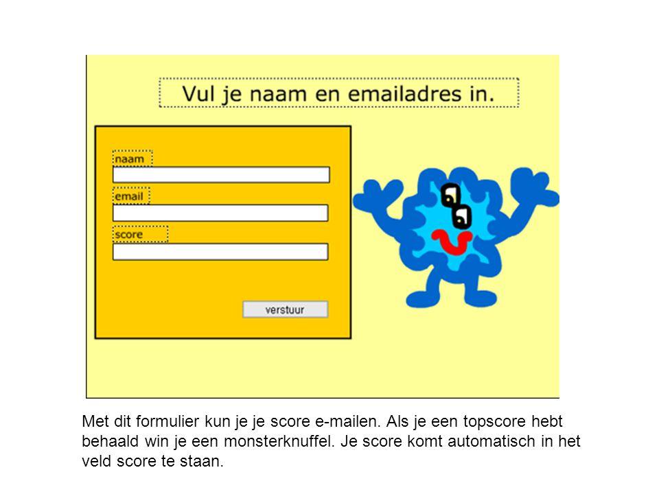 Met dit formulier kun je je score e-mailen. Als je een topscore hebt behaald win je een monsterknuffel. Je score komt automatisch in het veld score te