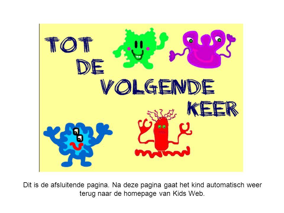 Dit is de afsluitende pagina. Na deze pagina gaat het kind automatisch weer terug naar de homepage van Kids Web.