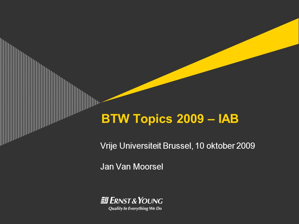 BTW Topics 2009 – IAB Vrije Universiteit Brussel, 10 oktober 2009 Jan Van Moorsel