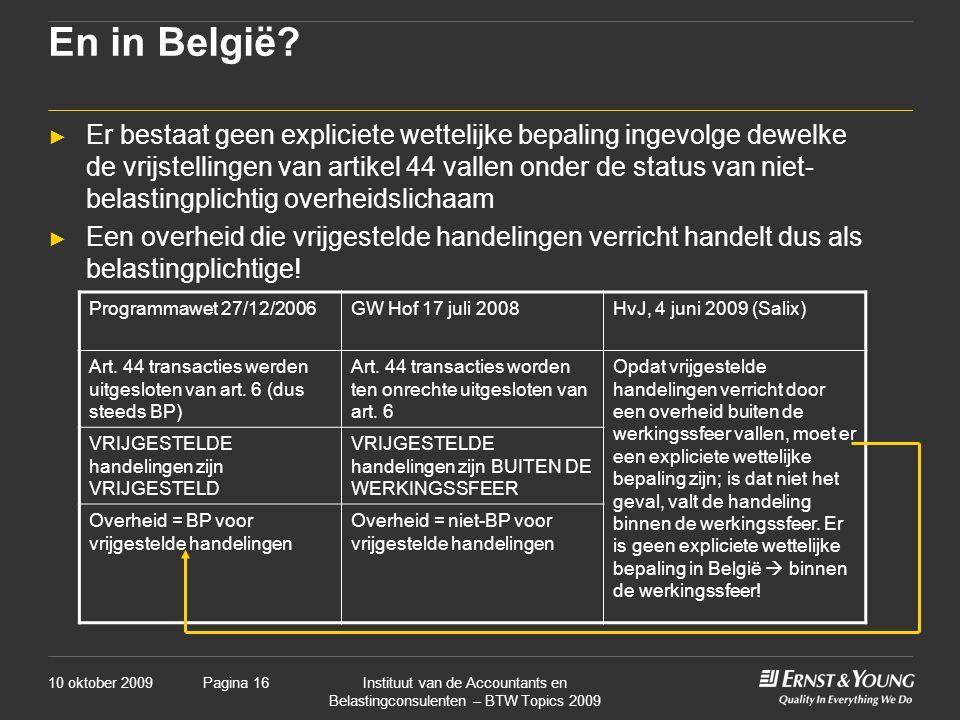 10 oktober 2009Instituut van de Accountants en Belastingconsulenten – BTW Topics 2009 Pagina 16 En in België? ► Er bestaat geen expliciete wettelijke