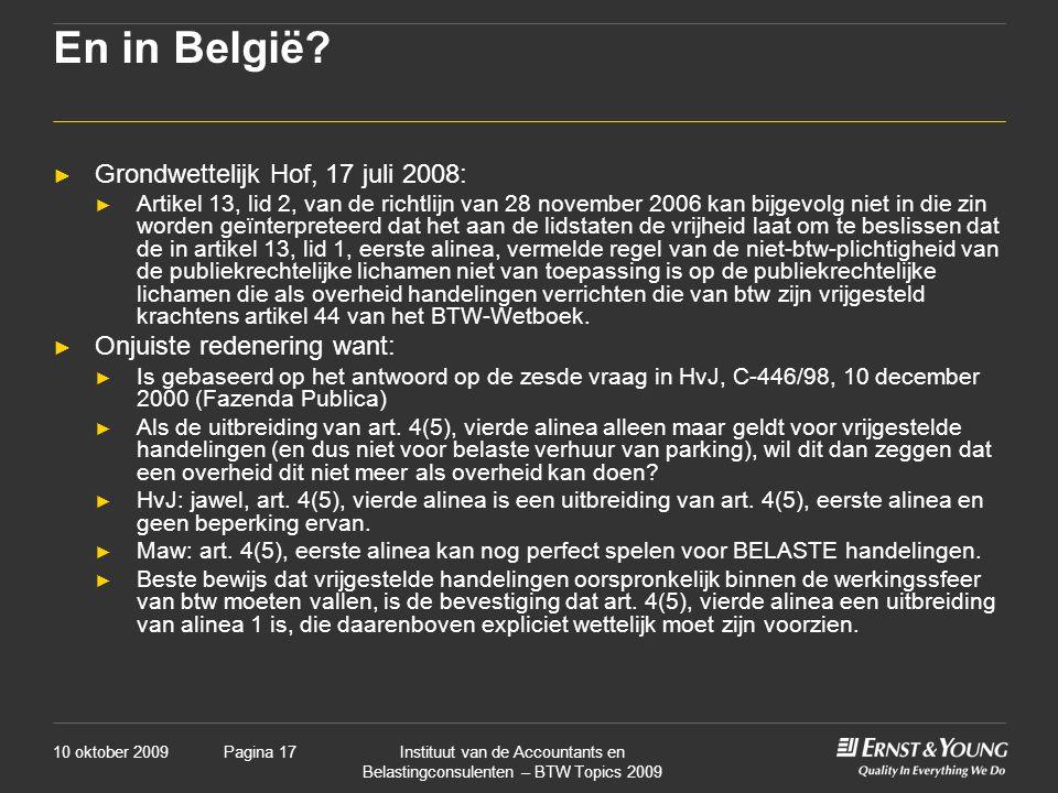 10 oktober 2009Instituut van de Accountants en Belastingconsulenten – BTW Topics 2009 Pagina 17 En in België? ► Grondwettelijk Hof, 17 juli 2008: ► Ar