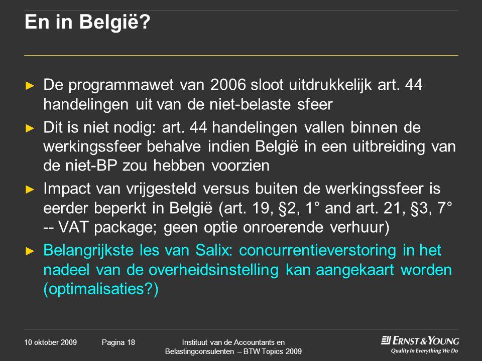 10 oktober 2009Instituut van de Accountants en Belastingconsulenten – BTW Topics 2009 Pagina 18 En in België.