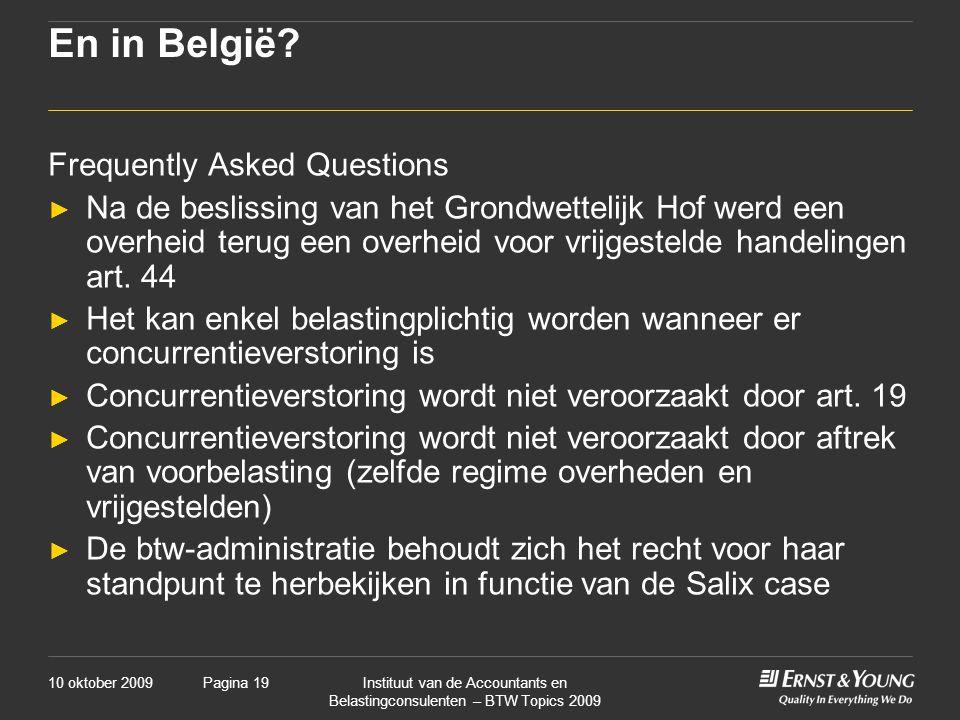 10 oktober 2009Instituut van de Accountants en Belastingconsulenten – BTW Topics 2009 Pagina 19 En in België? Frequently Asked Questions ► Na de besli