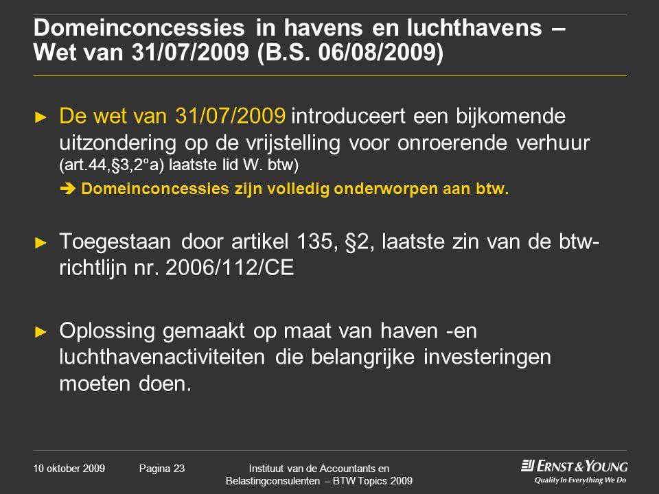 10 oktober 2009Instituut van de Accountants en Belastingconsulenten – BTW Topics 2009 Pagina 23 Domeinconcessies in havens en luchthavens – Wet van 31
