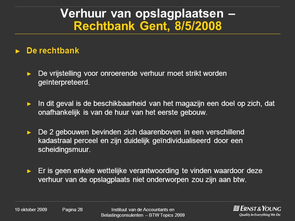 10 oktober 2009Instituut van de Accountants en Belastingconsulenten – BTW Topics 2009 Pagina 28 Verhuur van opslagplaatsen – Rechtbank Gent, 8/5/2008 ► De rechtbank ► De vrijstelling voor onroerende verhuur moet strikt worden geïnterpreteerd.