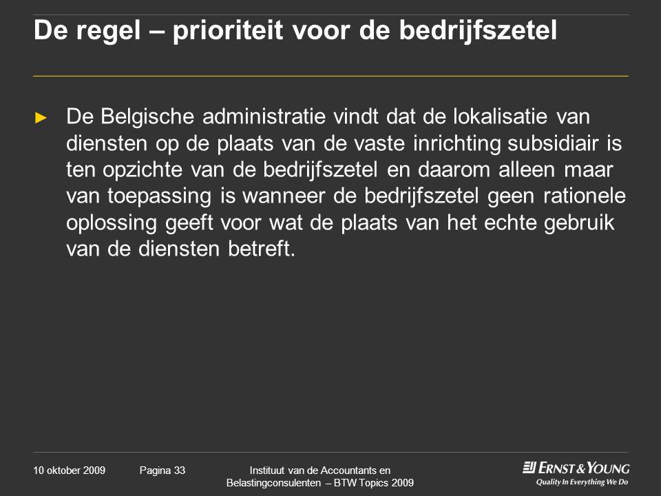 10 oktober 2009Instituut van de Accountants en Belastingconsulenten – BTW Topics 2009 Pagina 33 De regel – prioriteit voor de bedrijfszetel ► De Belgi
