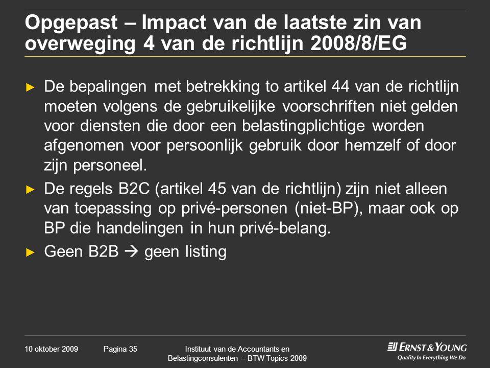 10 oktober 2009Instituut van de Accountants en Belastingconsulenten – BTW Topics 2009 Pagina 35 Opgepast – Impact van de laatste zin van overweging 4