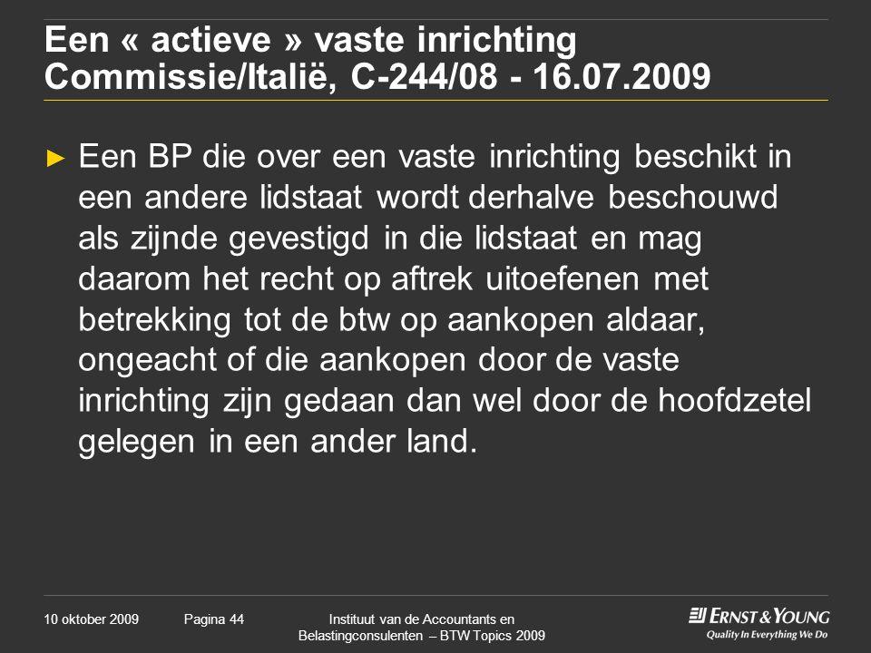 10 oktober 2009Instituut van de Accountants en Belastingconsulenten – BTW Topics 2009 Pagina 44 Een « actieve » vaste inrichting Commissie/Italië, C-2
