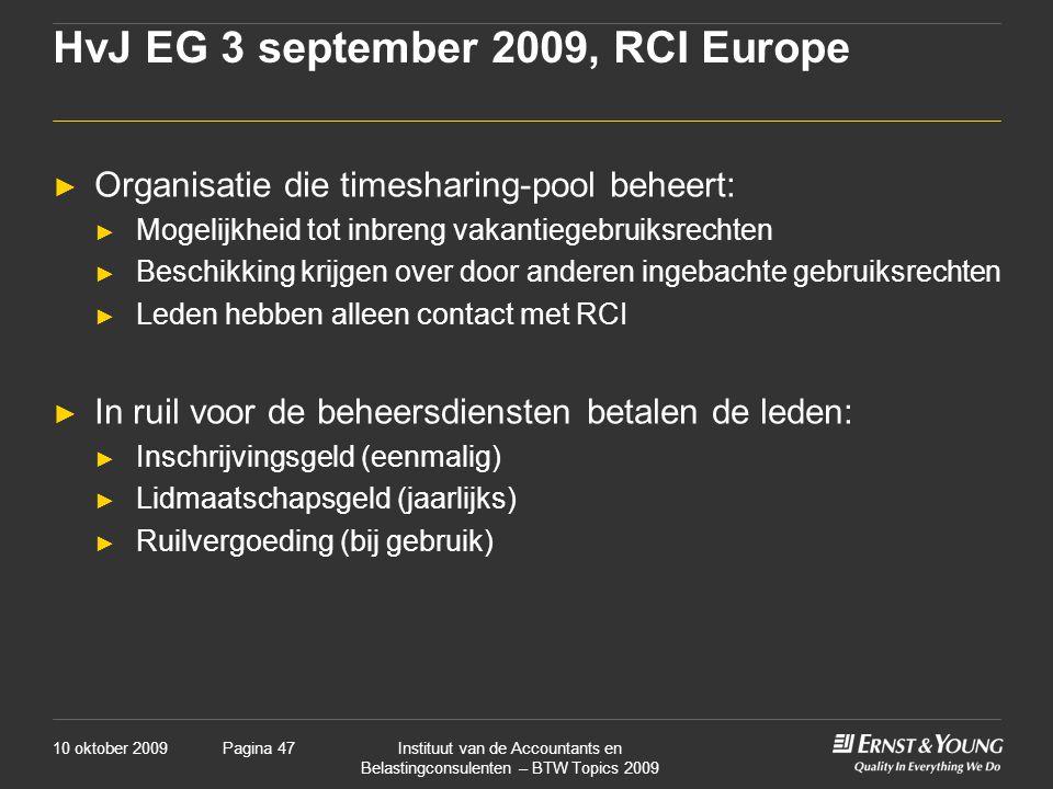 10 oktober 2009Instituut van de Accountants en Belastingconsulenten – BTW Topics 2009 Pagina 47 HvJ EG 3 september 2009, RCI Europe ► Organisatie die