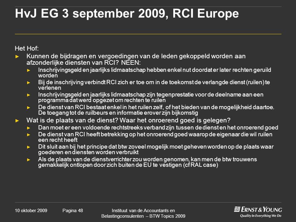 10 oktober 2009Instituut van de Accountants en Belastingconsulenten – BTW Topics 2009 Pagina 48 HvJ EG 3 september 2009, RCI Europe Het Hof: ► Kunnen