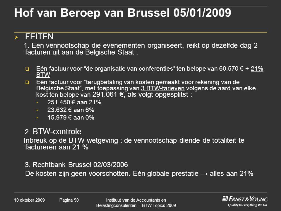 10 oktober 2009Instituut van de Accountants en Belastingconsulenten – BTW Topics 2009 Pagina 50 Hof van Beroep van Brussel 05/01/2009  FEITEN 1. Een